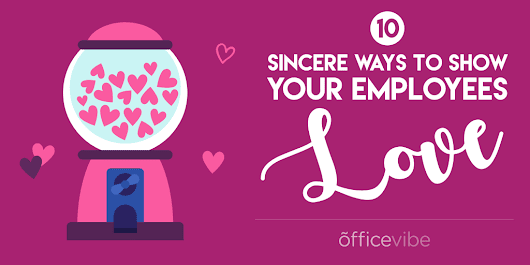 10 Sincere Ways To Show Your Employees Love [Infographic]
