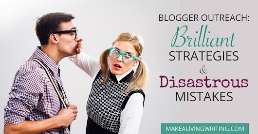 Blogger Outreach: 3 Brilliant Strategies and 5 Disastrous Mistakes