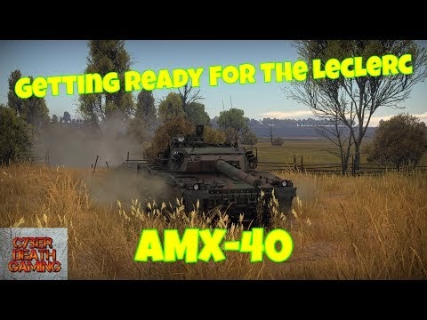 Watch  War Thunder: Getting Ready For The Leclerc - AMX-40  RB Gameplay