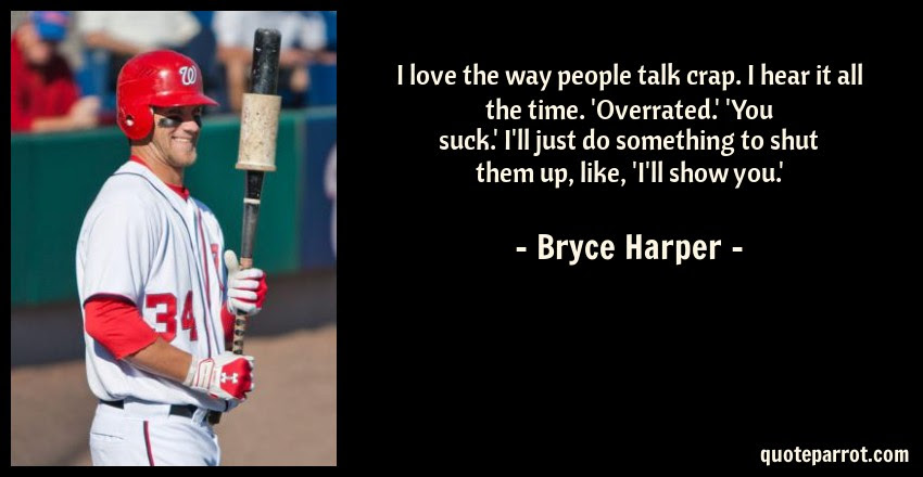 I Love The Way People Talk Crap I Hear It All The Time By Bryce