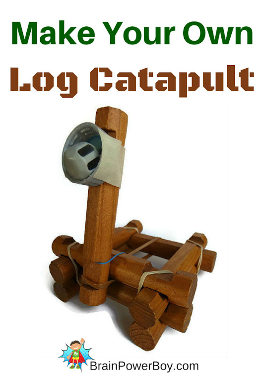 Make Your Own Log Catapult - Brain Power Boy