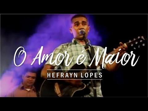 Hefrayn Lopes - O Amor é Maior