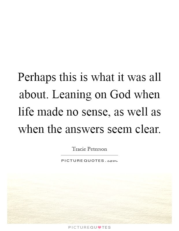 Perhaps This Is What It Was All About Leaning On God When Life
