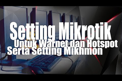 Tahap Demi Tahap Setting Mikrotik Untuk Warnet, Hotspot Serta Setting Mikhmon