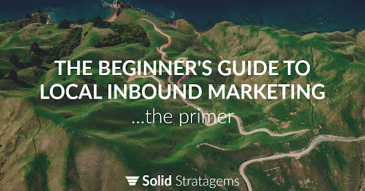 The Beginner's Guide To Local Inbound Marketing | Solid Stratagems