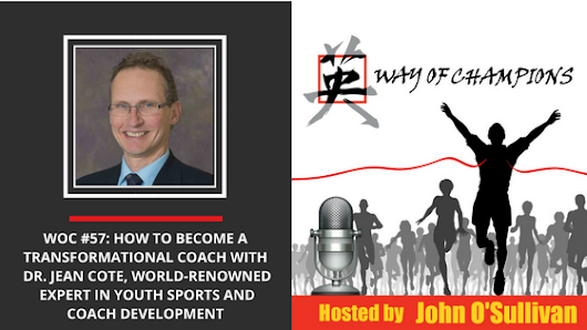 #57 How to Become a Transformational Coach with Jean Cote, World-Renowned Expert in Youth Sports and Coach Development - Changing the Game Project