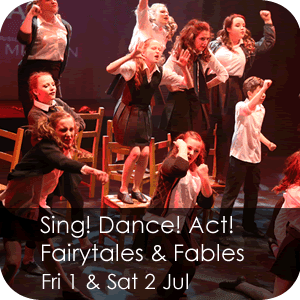 Sing! Dance! Act! - Friday 1 & Saturday 2 July