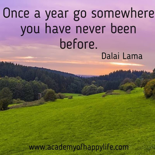 Once a year go somewhere you have never been before! - Academy of happy life