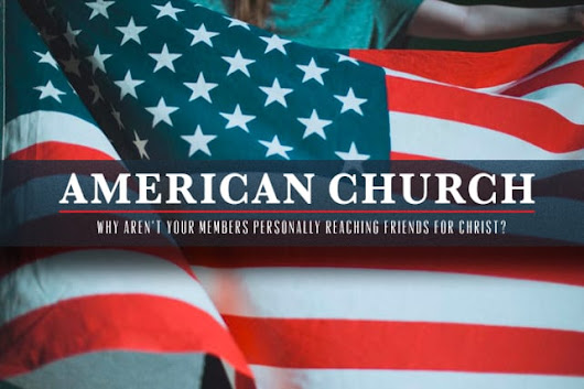 American Churches: Why Aren't Your Members Personally Reaching Friends for Christ? • ChurchLeaders.com