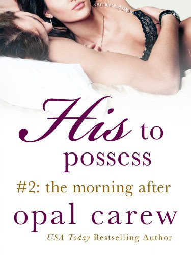His to Possess #2: The Morning After by Opal Carew