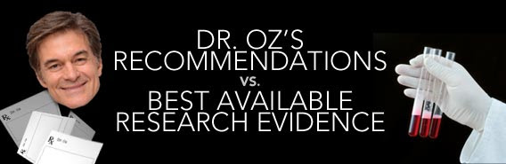 Can You Trust Dr Oz His Medical Advice Often Conflicts With The Best Science