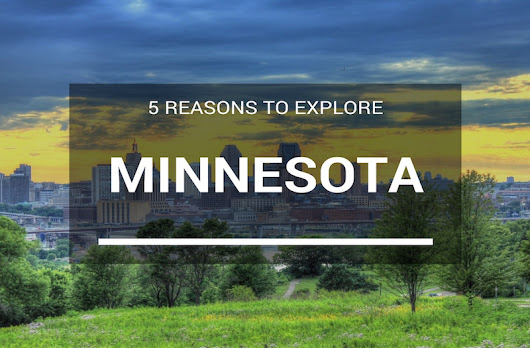 5 Epic Reasons You Should Want to Visit Minnesota