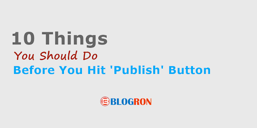 10 Things You Need to do Before Publishing a Blog Post
