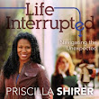Life Interrupted: Navigating the Unexpected  By Priscilla Shirer Chapter By Chapter