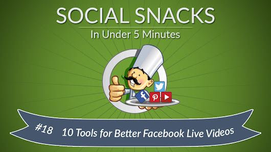 10 Facebook Live Video Tools for Better Videos - Social Chefs