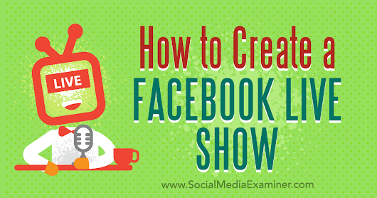 How to Create a Facebook Live Show : Social Media Examiner