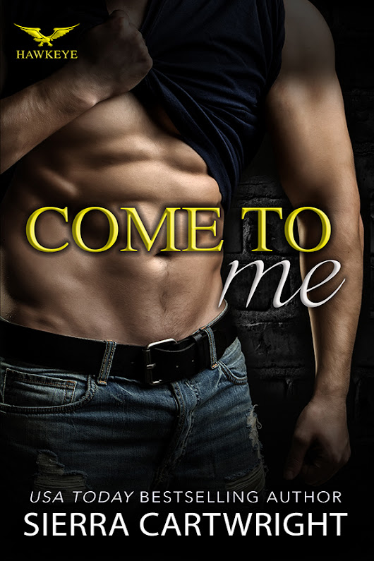 New Release: Come to Me (Hawkeye #1) by Sierra Cartwright