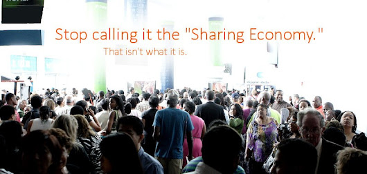 "Stop calling it the ""Sharing Economy."" That isn't what it is. 