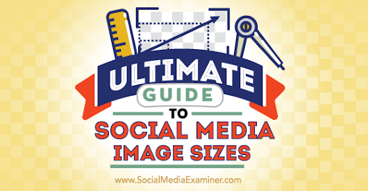 Ultimate Guide to Social Media Image Sizes