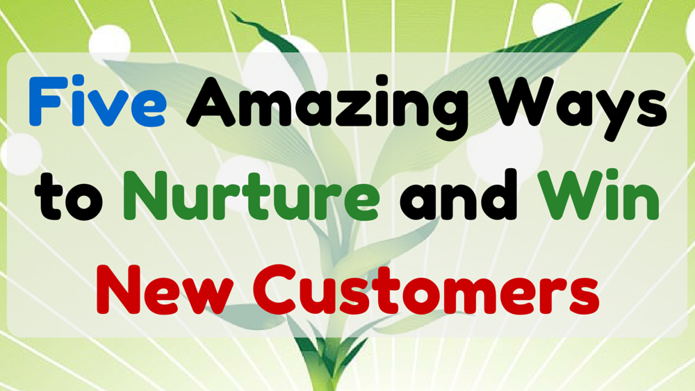 Five-Amazing-Ways-to-Nurture-and-Win-New-Customers