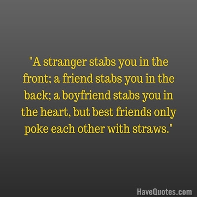 A Stranger Stabs You In The Front A Friend Stabs You In The Back A