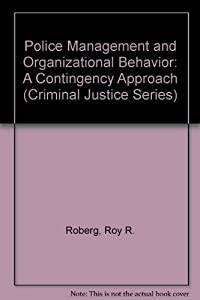 Police Management And Organizational Behavior A Contingency Approach Criminal Justice Series