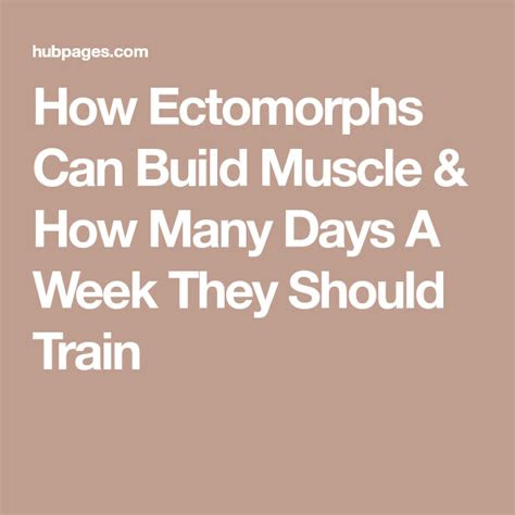 ectomorphs  build muscle   days  week