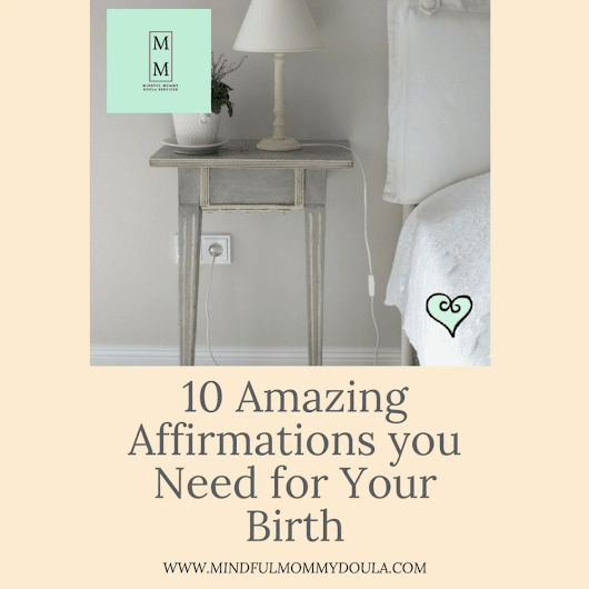 10 Amazing Affirmations you Need for your Birth! - Mindful Mommy - Mindful Mommy Doula