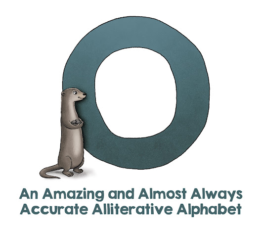 O ~ An Amazing and Almost Always Accurate Alliterative Alphabet
