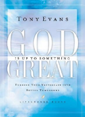 God Is Up To Something Great Lifechange Books Ser By Tony Evans