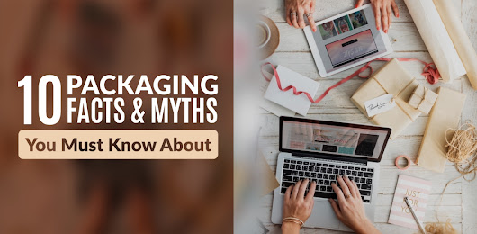 10 Packaging Facts & Myths That You Must Know About