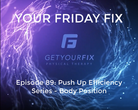 Ep 89: Push Up Efficiency Series-Body Position • Get Your Fix Physical Therapy