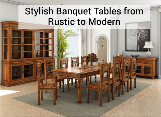 Stylish Banquet Tables from Rustic to Modern -