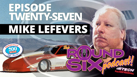 From No Brakes to the 200 MPH Club: Mike LeFevers – Round Six