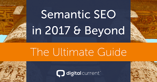 The Ultimate Semantic SEO Guide for 2017 & Beyond | Digital Current