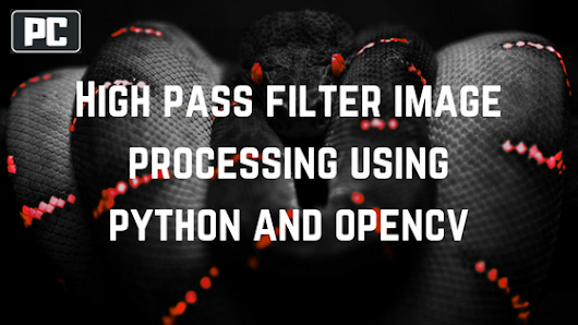 Image Sharpening by High Pass Filter using Python and OpenCV | PsychoCodes