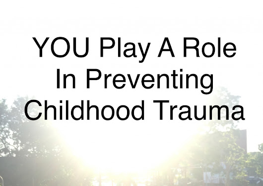 YOU Play A Role In Preventing Childhood Trauma