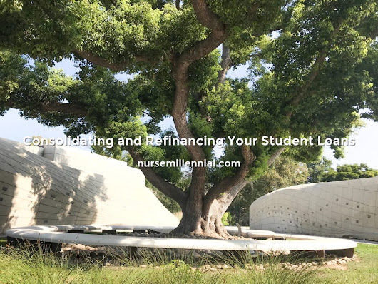 Consolidating and Refinancing Your Student Loans | nurse millennial