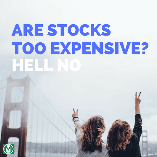 27 Jan Are Stocks Too Expensive? Hell No