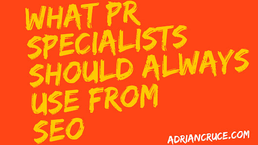 What PR Specialists Should Always Use From SEO - Adrian Cruce's Blog