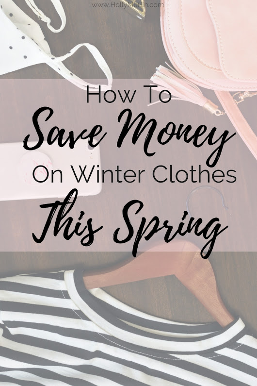 How to Save Money on Winter Clothing this Spring - Holly Muffin