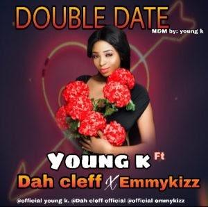 [Hot music] young k ft DAH Cleff X EMMYKIZZ Double Date