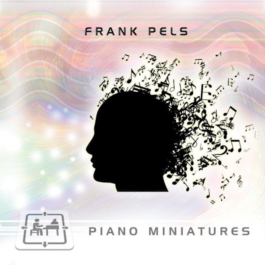 Piano Miniatures by Frank Pels distributed by DistroKid and live on iTunes