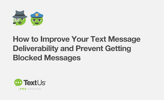 How to Improve Your Text Message Deliverability and Prevent Getting Blocked Messages