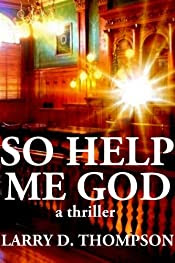 So Help Me God by Larry D. Thompson