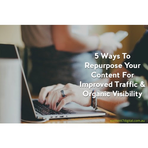 5 Ways To Repurpose Your Content For Improved Traffic & Organic Visibility.