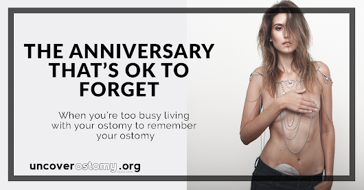 The Anniversary That's Ok to Forget - Uncover Ostomy