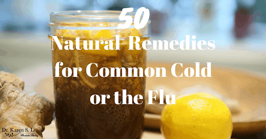 50 Natural Remedies for Common Cold or the Flu | Dr. Karen S. Lee