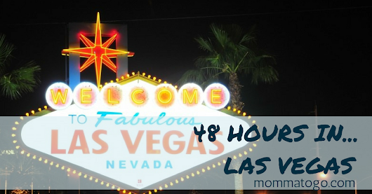 48 Hours In... Las Vegas - Momma To Go