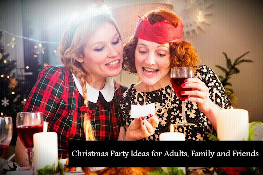 Christmas Party Ideas for Adults, Family and Friends - TTI Trends